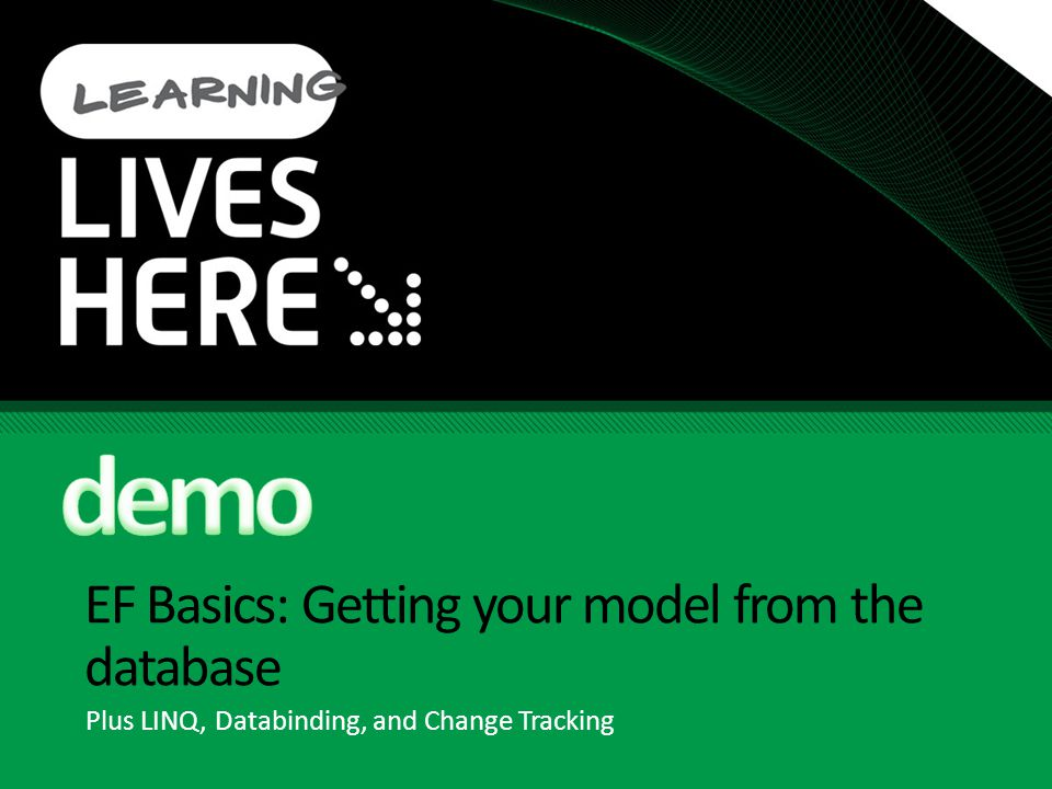 EF Basics: Getting your model from the database Plus LINQ, Databinding, and Change Tracking