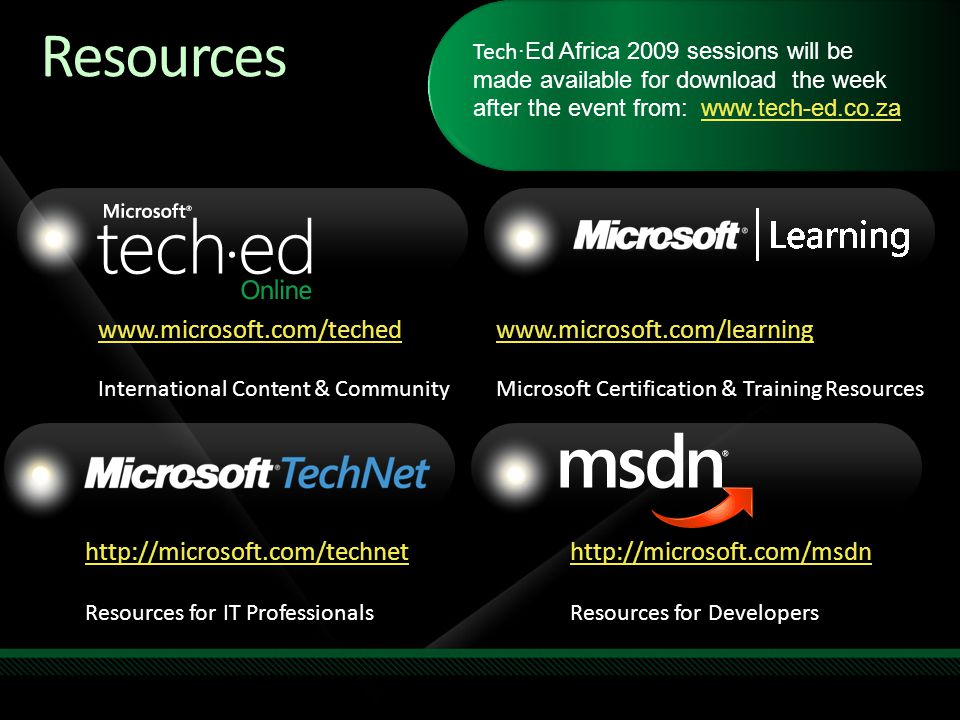 www.microsoft.com/teched International Content & Community http://microsoft.com/technet Resources for IT Professionals http://microsoft.com/msdn Resou