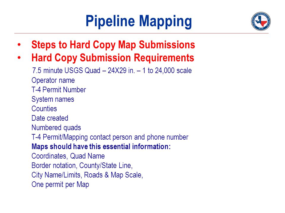 Pipeline Mapping Steps to Hard Copy Map Submissions Hard Copy Submission Requirements 7.5 minute USGS Quad – 24X29 in.