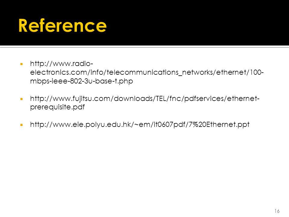  http://www.radio- electronics.com/info/telecommunications_networks/ethernet/100- mbps-ieee-802-3u-base-t.php  http://www.fujitsu.com/downloads/TEL/fnc/pdfservices/ethernet- prerequisite.pdf  http://www.eie.polyu.edu.hk/~em/it0607pdf/7%20Ethernet.ppt 16
