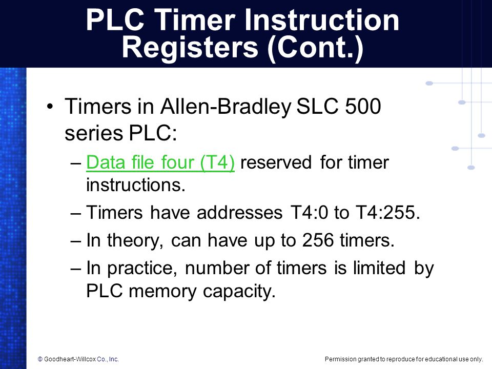 Permission granted to reproduce for educational use only.© Goodheart-Willcox Co., Inc. PLC Timer Instruction Registers (Cont.) Timers in Allen-Bradley