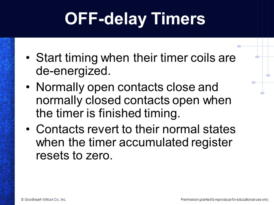 Permission granted to reproduce for educational use only.© Goodheart-Willcox Co., Inc. OFF-delay Timers Start timing when their timer coils are de-ene