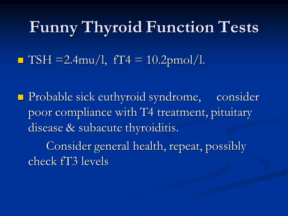 Funny Thyroid Function Tests TSH =2.4mu/l, fT4 = 10.2pmol/l.