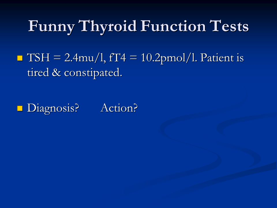 Funny Thyroid Function Tests TSH = 2.4mu/l, fT4 = 10.2pmol/l.