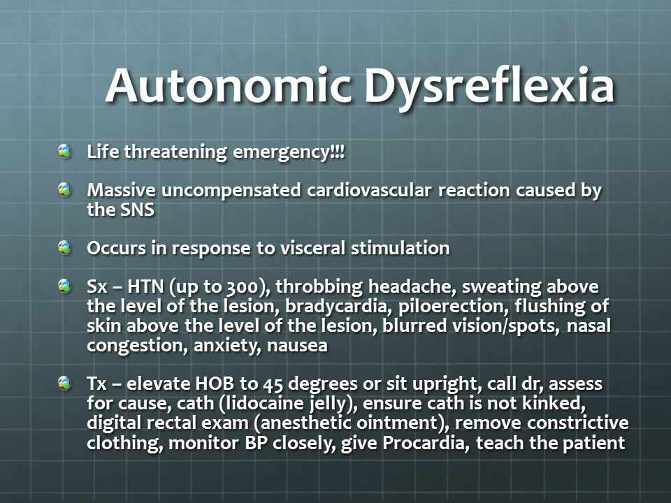 Autonomic Dysreflexia Life threatening emergency!!! Massive uncompensated cardiovascular reaction caused by the SNS Occurs in response to visceral sti