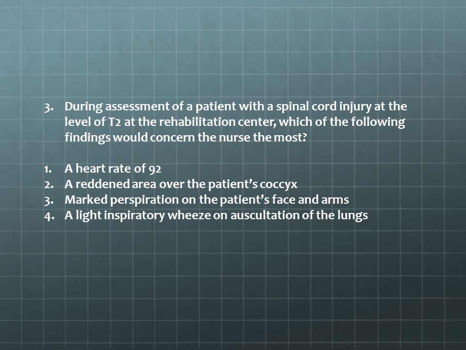 3.During assessment of a patient with a spinal cord injury at the level of T2 at the rehabilitation center, which of the following findings would conc