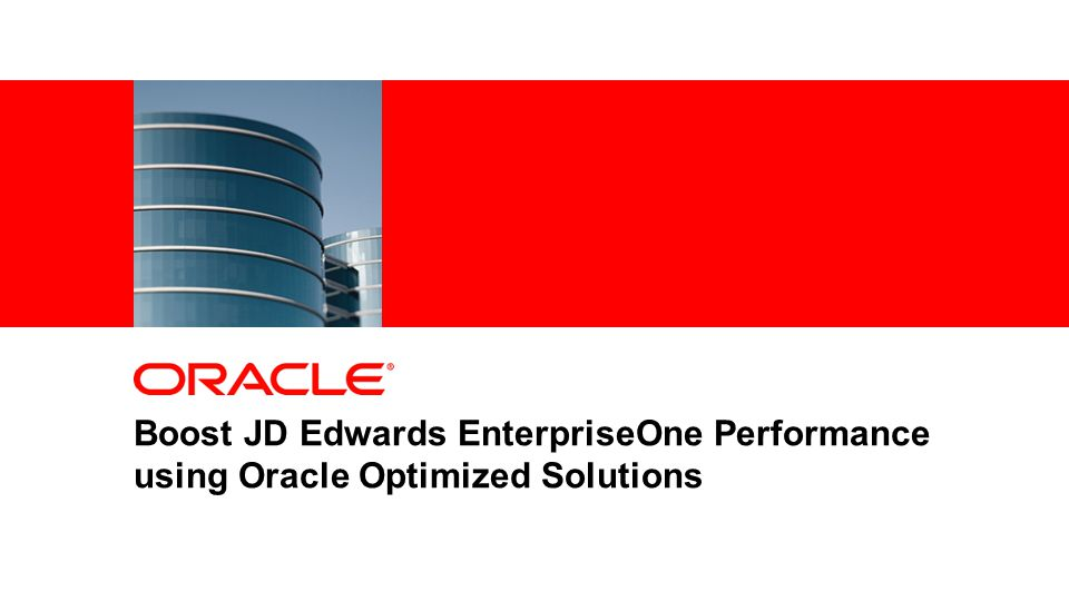 16Copyright © 2012, Oracle Corporation Boost JD Edwards EnterpriseOne Performance using Oracle Optimized Solutions