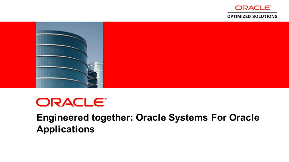 2 Engineered together: Oracle Systems For Oracle Applications