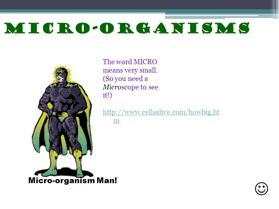 Micro-organisms Micro-organisms Micro- very small Organism- a living thing.
