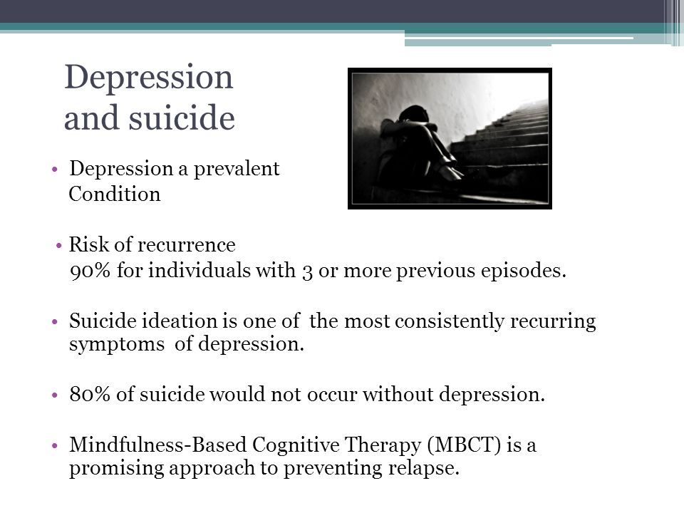 Depression a prevalent Condition Risk of recurrence 90% for individuals with 3 or more previous episodes.