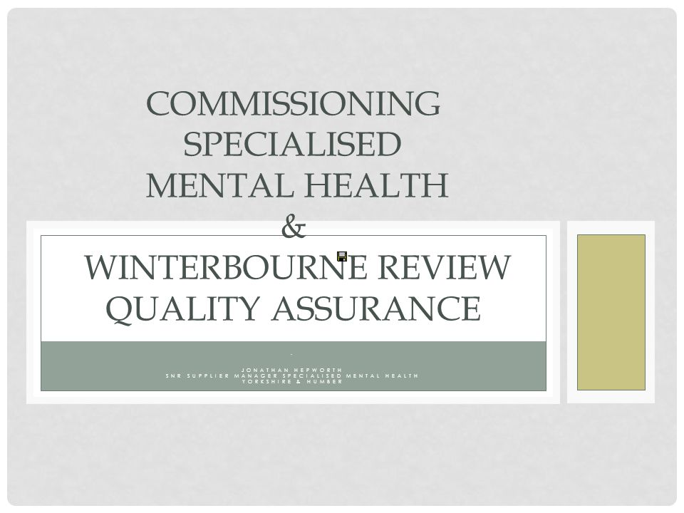 . JONATHAN HEPWORTH SNR SUPPLIER MANAGER SPECIALISED MENTAL HEALTH YORKSHIRE & HUMBER COMMISSIONING SPECIALISED MENTAL HEALTH & WINTERBOURNE REVIEW QUALITY ASSURANCE