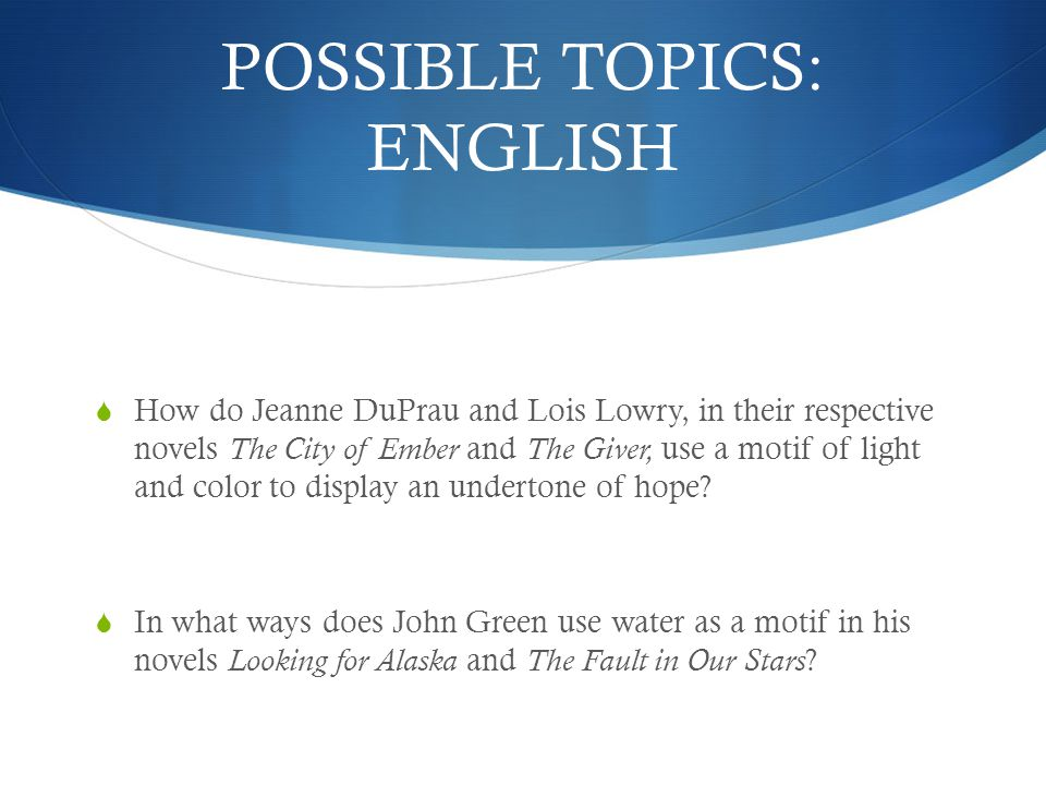 POSSIBLE TOPICS: ENGLISH  How do Jeanne DuPrau and Lois Lowry, in their respective novels The City of Ember and The Giver, use a motif of light and color to display an undertone of hope.