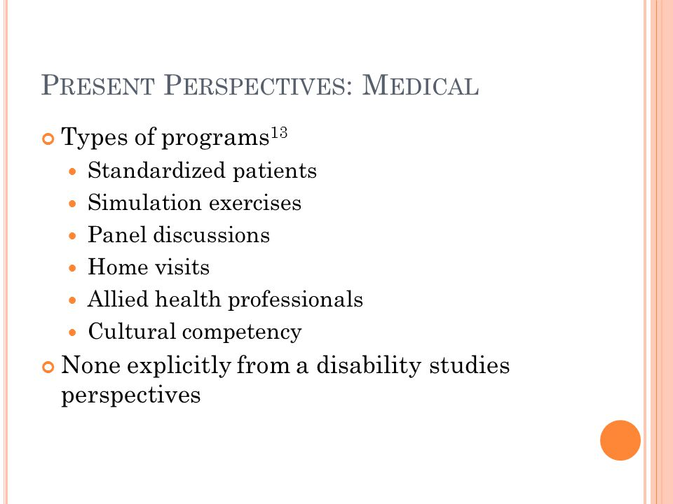 P RESENT P ERSPECTIVES : M EDICAL Types of programs 13 Standardized patients Simulation exercises Panel discussions Home visits Allied health professi
