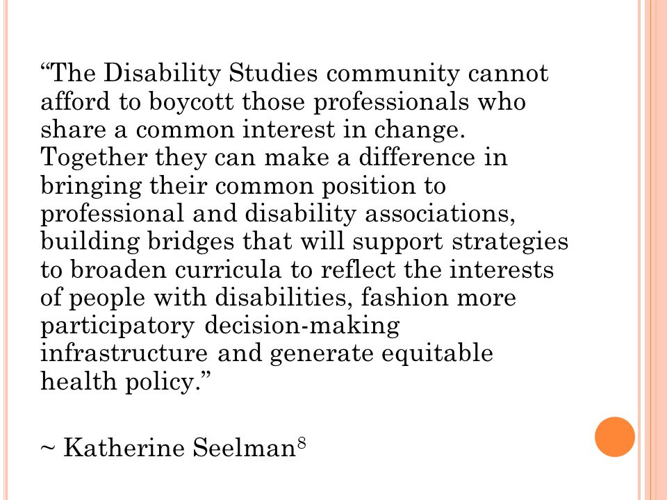 """The Disability Studies community cannot afford to boycott those professionals who share a common interest in change. Together they can make a differe"