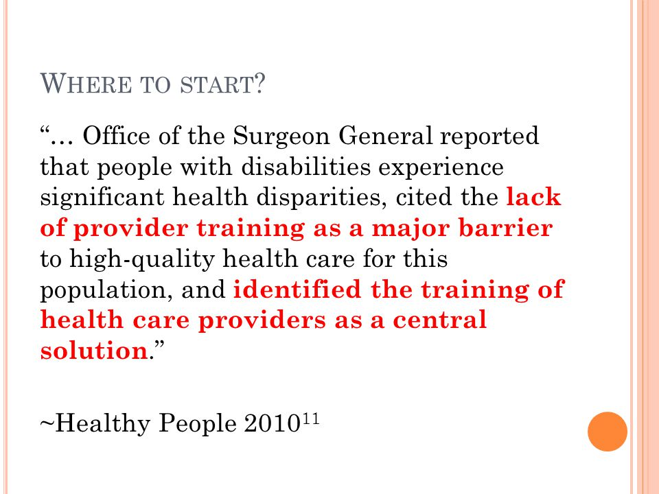 "W HERE TO START ? ""… Office of the Surgeon General reported that people with disabilities experience significant health disparities, cited the lack of"