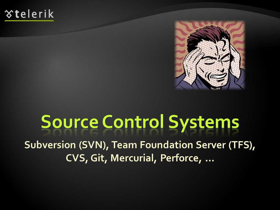 Subversion (SVN), Team Foundation Server (TFS), CVS, Git, Mercurial, Perforce, …