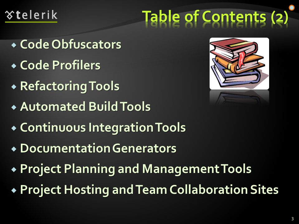  Code Obfuscators  Code Profilers  Refactoring Tools  Automated Build Tools  Continuous Integration Tools  Documentation Generators  Project Planning and Management Tools  Project Hosting and Team Collaboration Sites 3