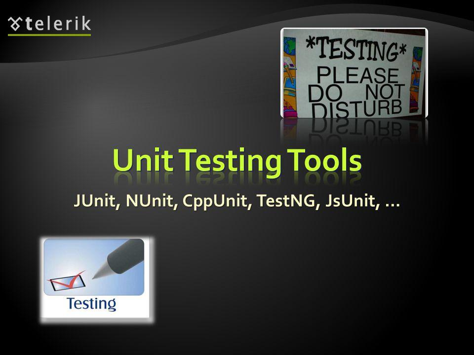 JUnit, NUnit, CppUnit, TestNG, JsUnit, …