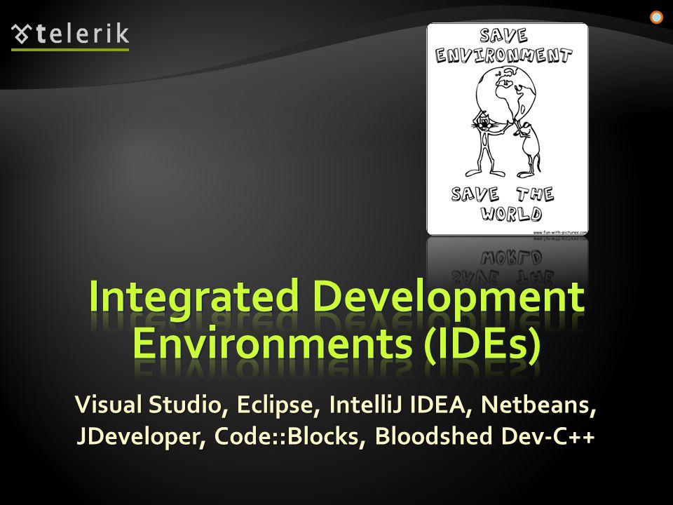 Visual Studio, Eclipse, IntelliJ IDEA, Netbeans, JDeveloper, Code::Blocks, Bloodshed Dev-C++