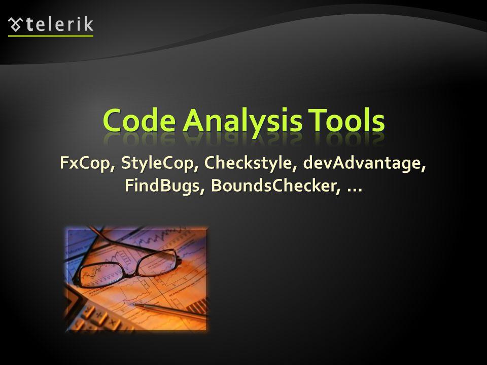 FxCop, StyleCop, Checkstyle, devAdvantage, FindBugs, BoundsChecker, …