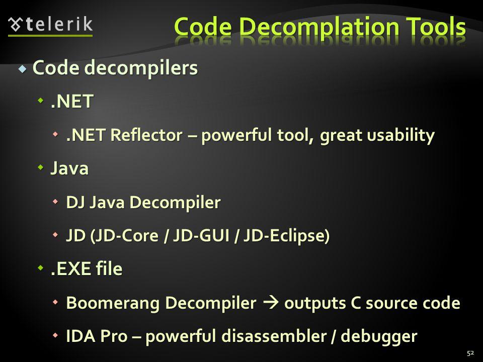  Code decompilers .NET .NET Reflector – powerful tool, great usability  Java  DJ Java Decompiler  JD (JD-Core / JD-GUI / JD-Eclipse) .EXE file  Boomerang Decompiler  outputs C source code  IDA Pro – powerful disassembler / debugger 52
