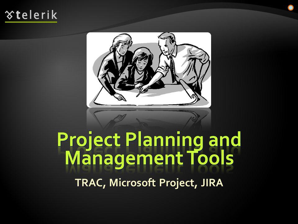 TRAC, Microsoft Project, JIRA