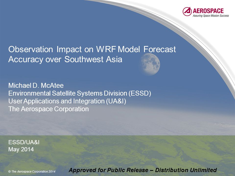© The Aerospace Corporation 2014 Observation Impact on WRF Model Forecast Accuracy over Southwest Asia Michael D.