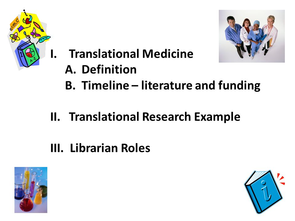 I.Translational Medicine A.Definition B.Timeline – literature and funding II.
