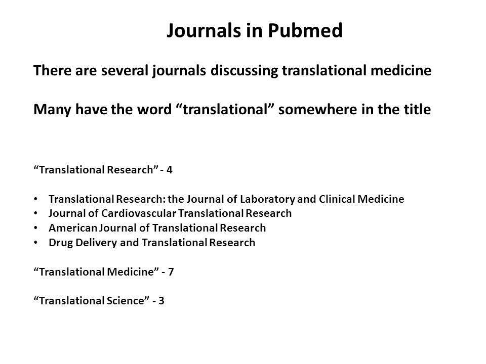 There are several journals discussing translational medicine Many have the word translational somewhere in the title Translational Research - 4 Translational Research: the Journal of Laboratory and Clinical Medicine Journal of Cardiovascular Translational Research American Journal of Translational Research Drug Delivery and Translational Research Translational Medicine - 7 Translational Science - 3 Journals in Pubmed