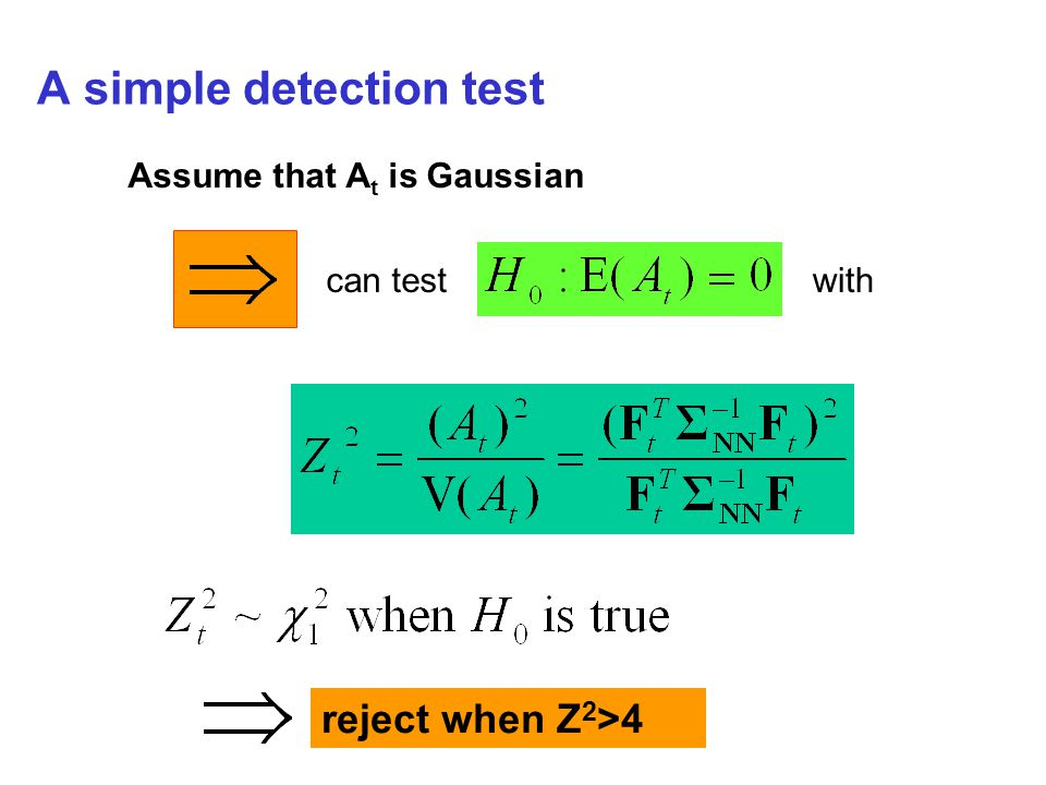 A simple detection test can testwith reject when Z 2 >4 Assume that A t is Gaussian