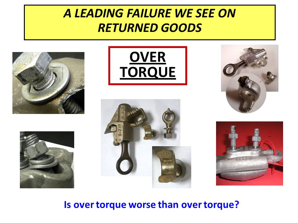 OVER TORQUE A LEADING FAILURE WE SEE ON RETURNED GOODS Is over torque worse than over torque