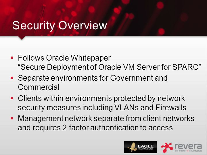 "Security Overview  Follows Oracle Whitepaper ""Secure Deployment of Oracle VM Server for SPARC""  Separate environments for Government and Commercial"