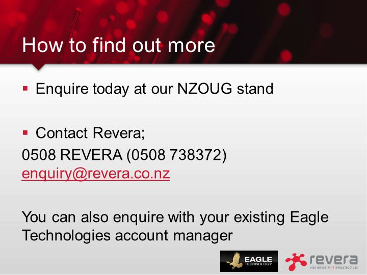 How to find out more  Enquire today at our NZOUG stand  Contact Revera; 0508 REVERA (0508 738372) enquiry@revera.co.nz enquiry@revera.co.nz You can