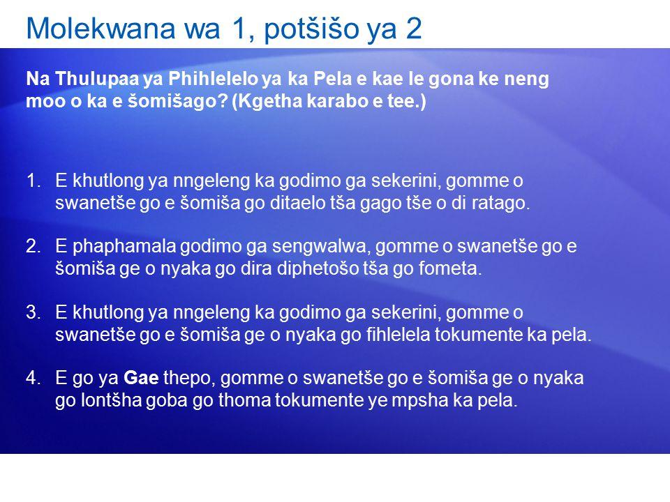 Molekwana wa 1, potšišo ya 2 Na Thulupaa ya Phihlelelo ya ka Pela e kae le gona ke neng moo o ka e šomišago? (Kgetha karabo e tee.) 1.E khutlong ya nn