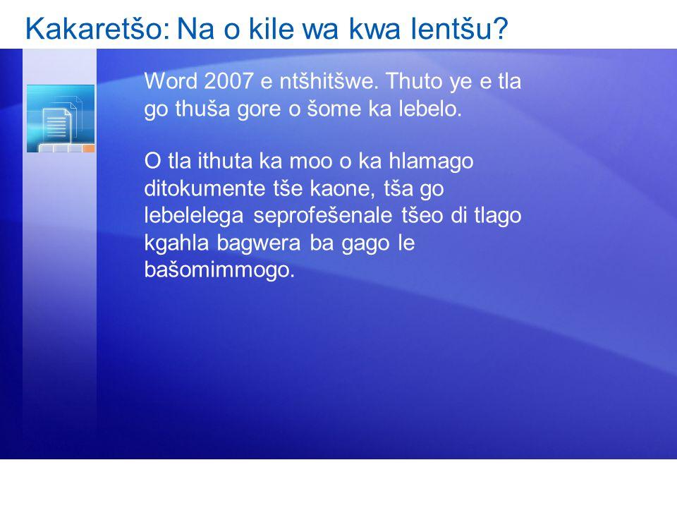 Kakaretšo: Na o kile wa kwa lentšu? Word 2007 e ntšhitšwe. Thuto ye e tla go thuša gore o šome ka lebelo. O tla ithuta ka moo o ka hlamago ditokumente