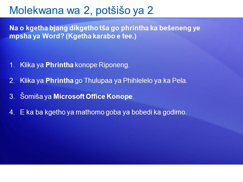 Molekwana wa 2, potšišo ya 2 Na o kgetha bjang dikgetho tša go phrintha ka bešeneng ye mpsha ya Word? (Kgetha karabo e tee.) 1.Klika ya Phrintha konop