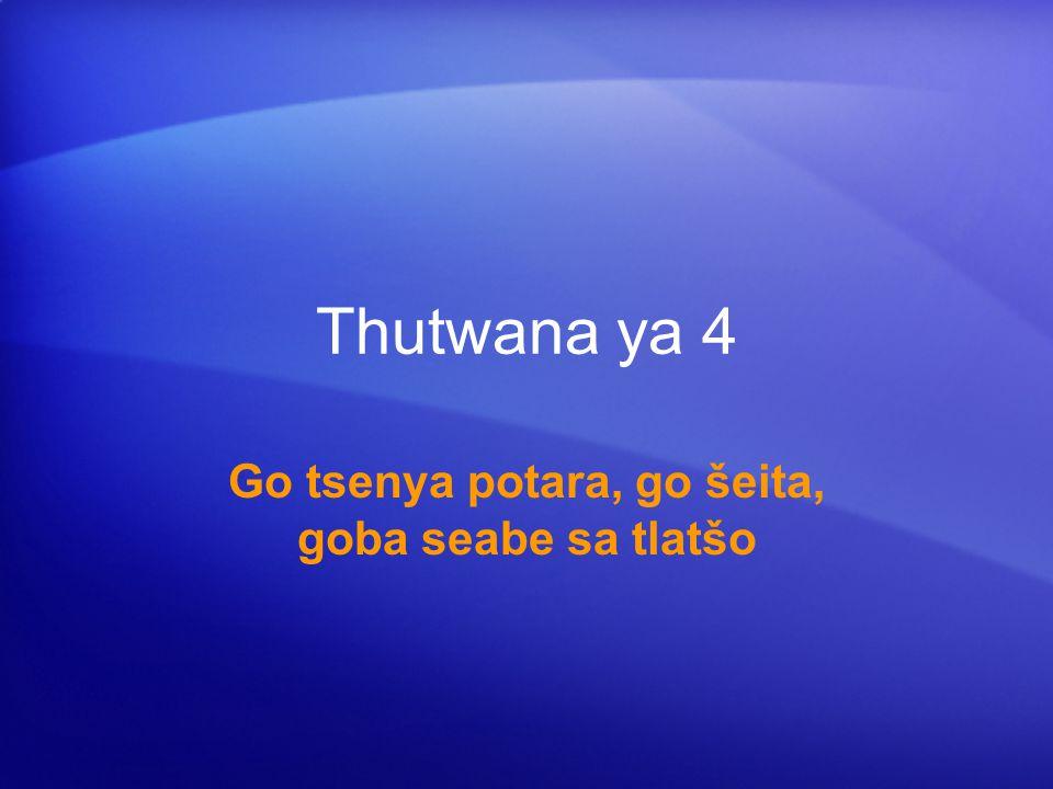 Thutwana ya 4 Go tsenya potara, go šeita, goba seabe sa tlatšo