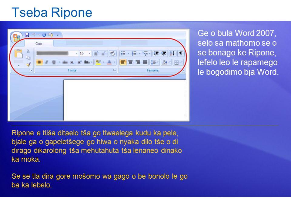 Ge o bula Word 2007, selo sa mathomo se o se bonago ke Ripone, lefelo leo le rapamego le bogodimo bja Word. Ripone e tliša ditaelo tša go tlwaelega ku