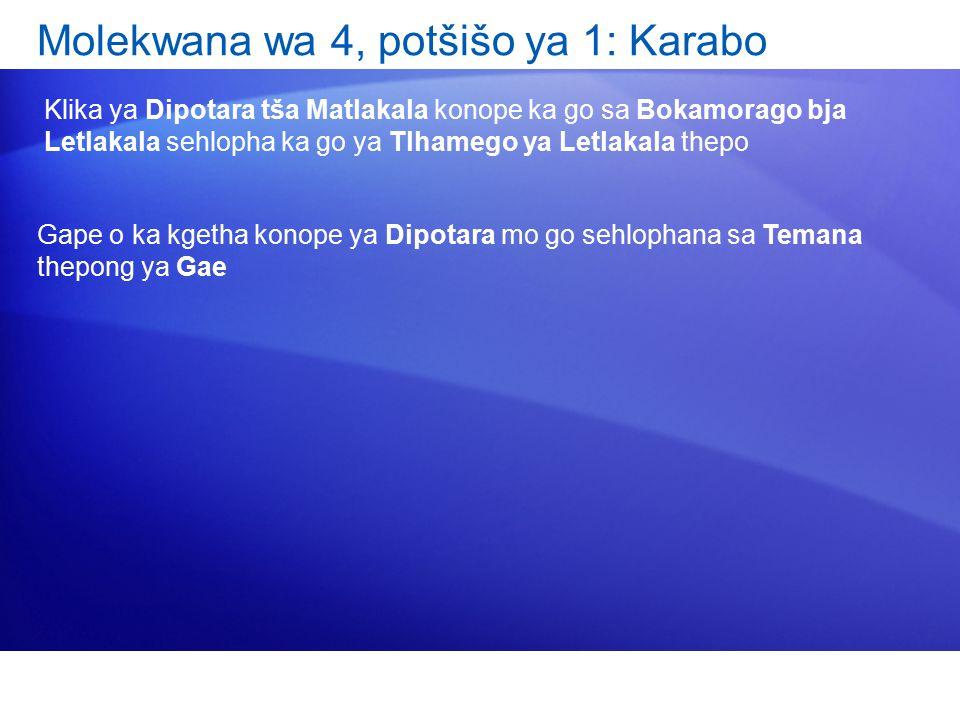 Molekwana wa 4, potšišo ya 1: Karabo Klika ya Dipotara tša Matlakala konope ka go sa Bokamorago bja Letlakala sehlopha ka go ya Tlhamego ya Letlakala thepo Gape o ka kgetha konope ya Dipotara mo go sehlophana sa Temana thepong ya Gae