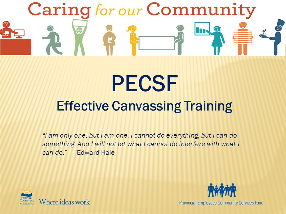 PECSF Effective Canvassing Training I am only one, but I am one.