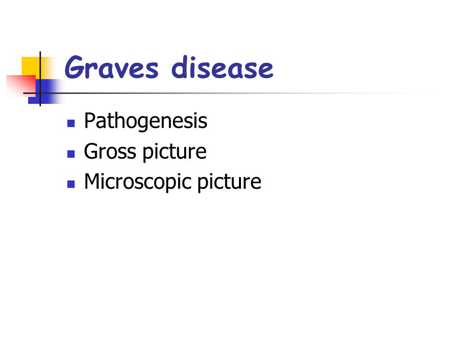 Graves disease Pathogenesis Gross picture Microscopic picture