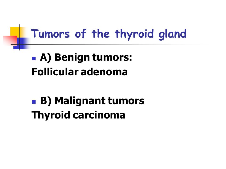Tumors of the thyroid gland A) Benign tumors: Follicular adenoma B) Malignant tumors Thyroid carcinoma