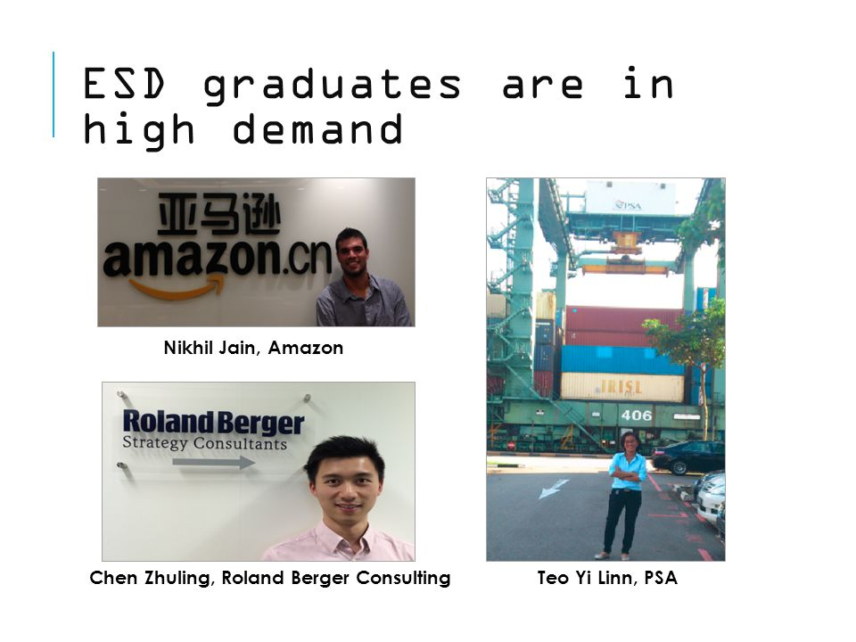 ESD graduates are in high demand Nikhil Jain, Amazon Chen Zhuling, Roland Berger ConsultingTeo Yi Linn, PSA