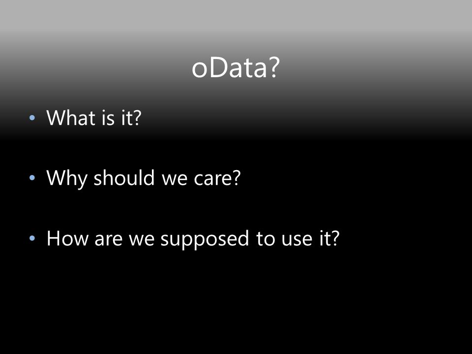 oData What is it Why should we care How are we supposed to use it