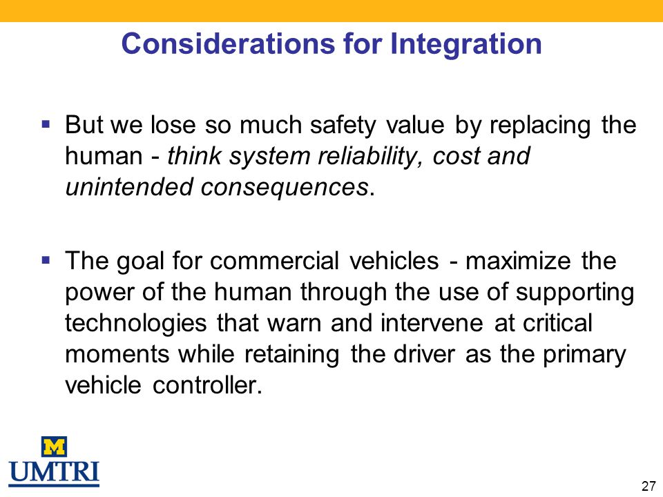 Considerations for Integration  But we lose so much safety value by replacing the human - think system reliability, cost and unintended consequences.