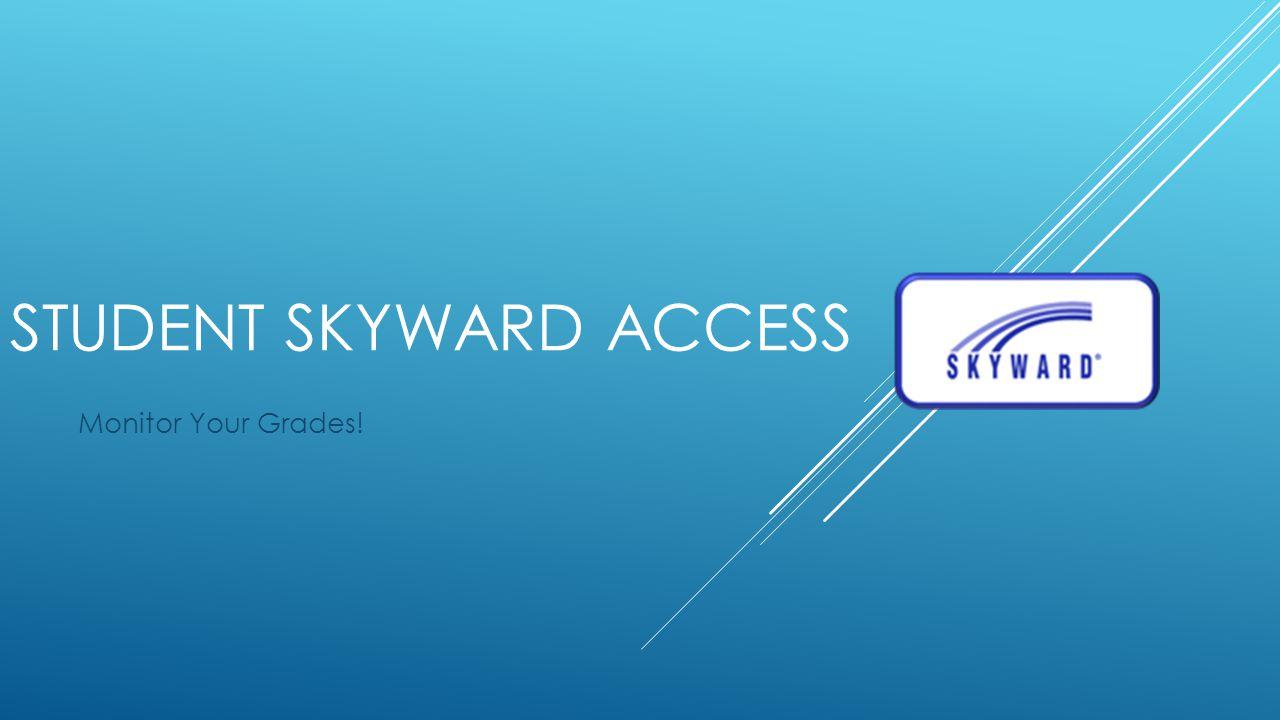 STUDENT SKYWARD ACCESS Monitor Your Grades!