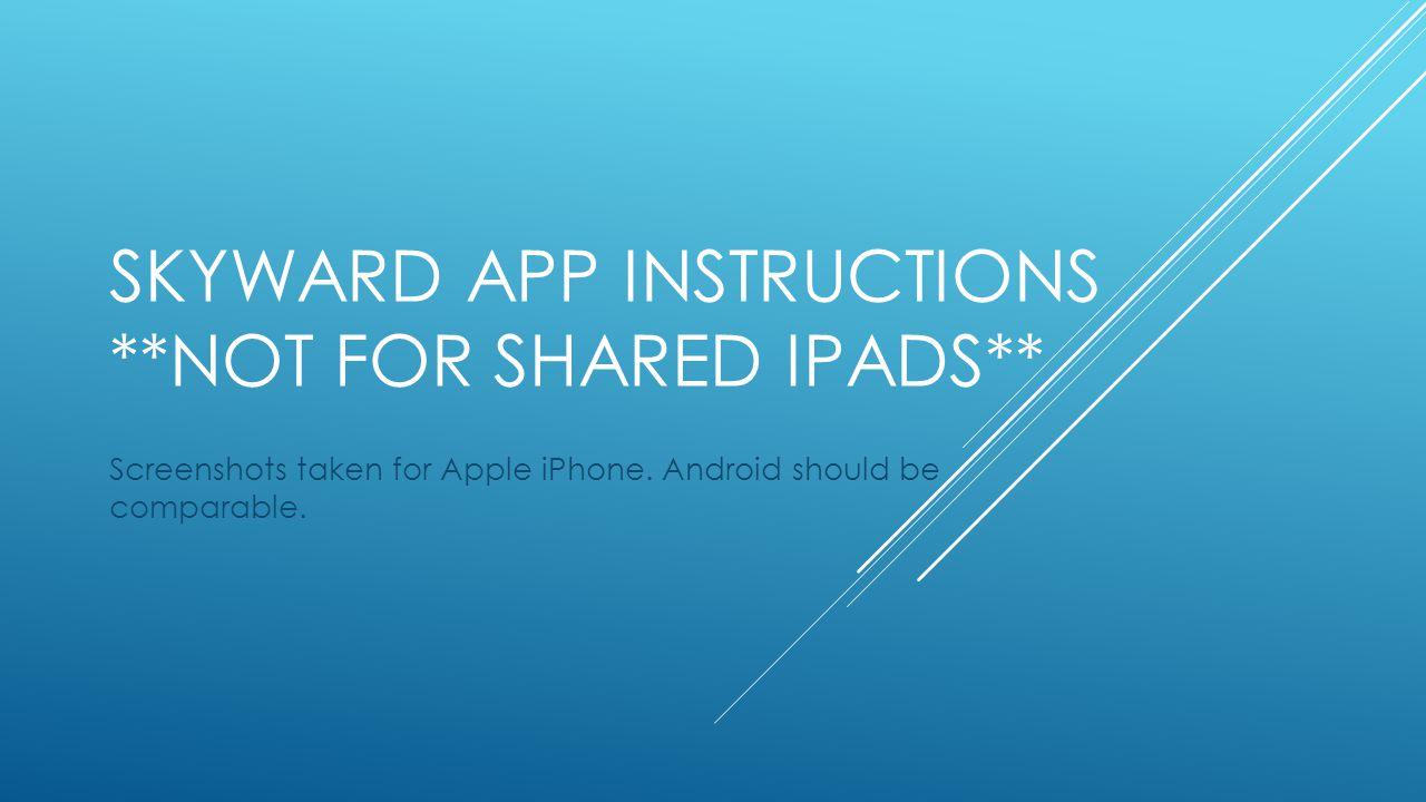 SKYWARD APP INSTRUCTIONS **NOT FOR SHARED IPADS** Screenshots taken for Apple iPhone.