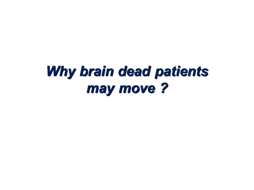 Why brain dead patients may move