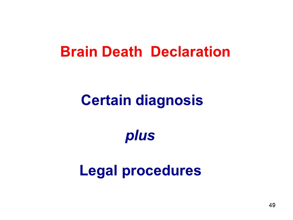 49 Brain Death Declaration Certain diagnosis plus Legal procedures