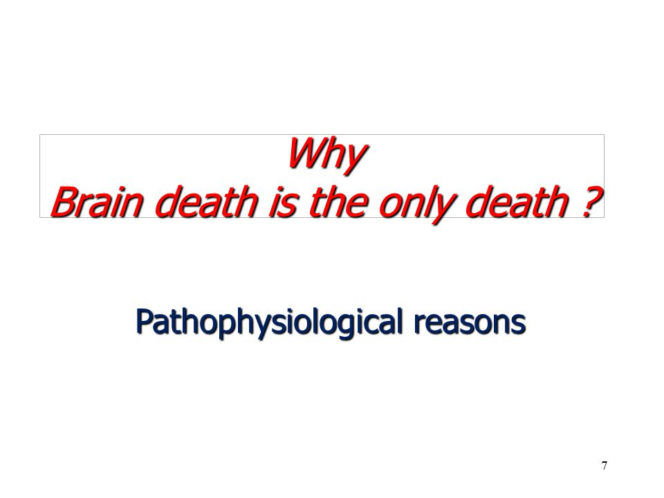Why Brain death is the only death Pathophysiological reasons 7